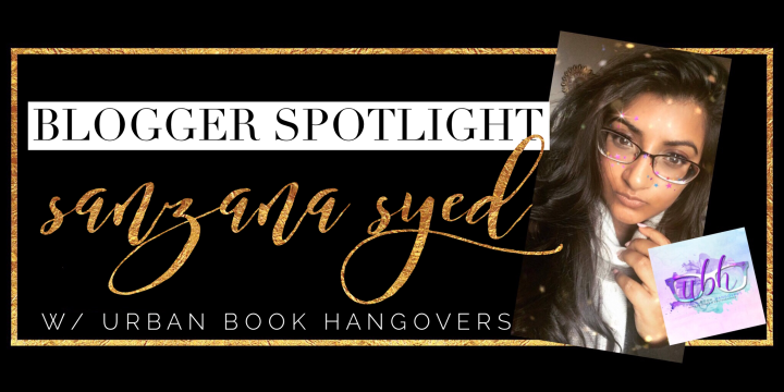 Blogger Spotlight: Sanzana Syed with Urban Book Hangovers